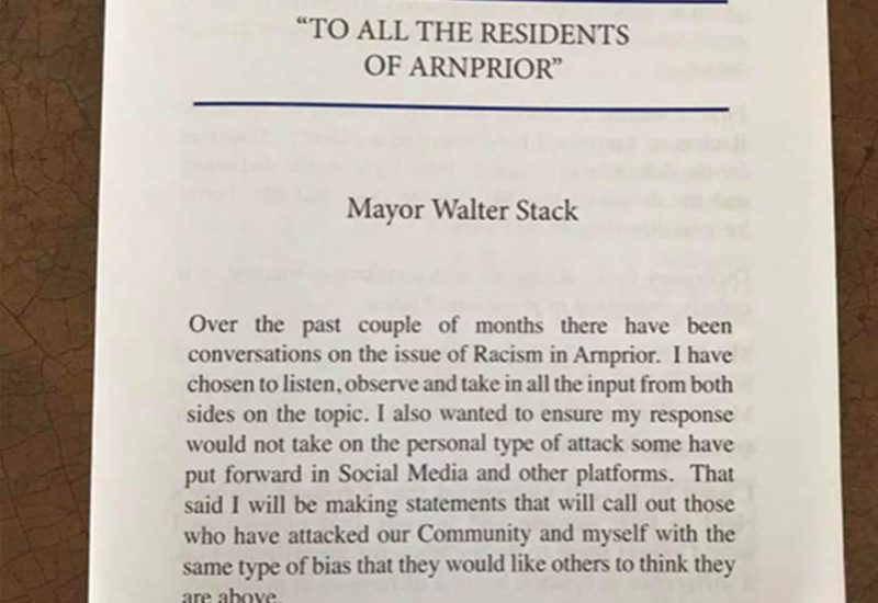 """An image of the first page of Mayor Walter Stack's letter. It says, """"Over the past couple of months there have been conversations on the issue of Racism in Arnprior. I have chosen to listen, observe and take in all the input from both sides of the topic. I also want to ensure my response would not take on the personal type of attack some have put forward in Social Media and other platforms. That said I will be making statements that will call out those who have attacked our Community and myself with the same type of bias that they would like others to think they are above."""""""